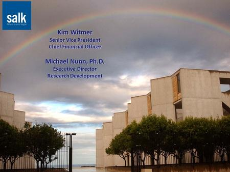 Kim Witmer Senior Vice President Chief Financial Officer Michael Nunn, Ph.D. Executive Director Research Development.