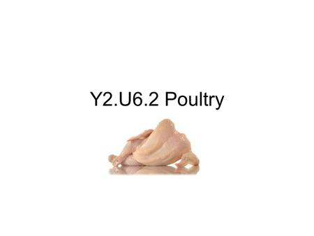 Y2.U6.2 Poultry. Poultry Grades USDA is responsible for inspecting and grading poultry.