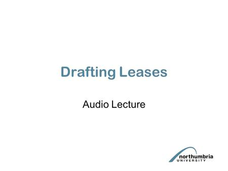 Drafting Leases Audio Lecture. Aims & Objectives To understand key drafting issues in rent, rent review, alienation, user and alterations provisions in.