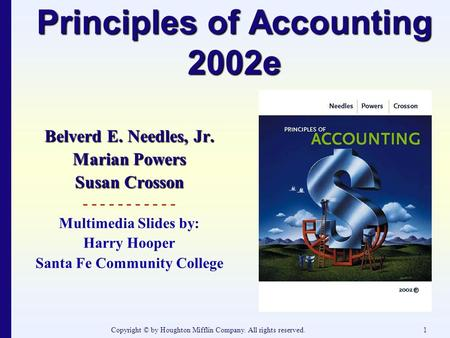 Copyright © by Houghton Mifflin Company. All rights reserved.1 Principles of Accounting 2002e Belverd E. Needles, Jr. Marian Powers Susan Crosson - - -