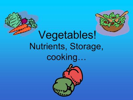 Vegetables! Nutrients, Storage, cooking…. Plant Parts Root: carrot, radish –Grow deep in soil, smooth skin Stem: celery, asparagus –Edible stems and stalks,