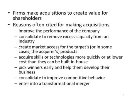 Firms make acquisitions to create value for shareholders Reasons often cited for making acquisitions – improve the performance of the company – consolidate.