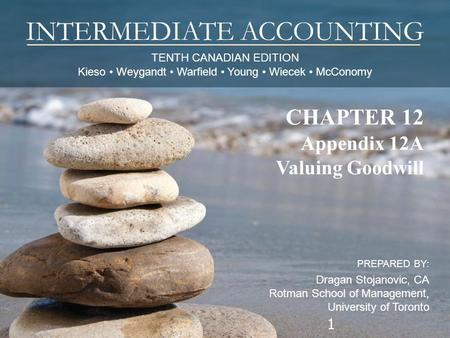 TENTH CANADIAN EDITION Kieso Weygandt Warfield Young Wiecek McConomy INTERMEDIATE ACCOUNTING PREPARED BY: Dragan Stojanovic, CA Rotman School of Management,