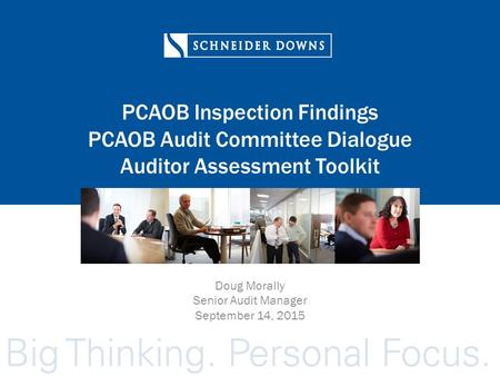 PCAOB Inspection Findings PCAOB Audit Committee Dialogue Auditor Assessment Toolkit Doug Morally Senior Audit Manager September 14, 2015.