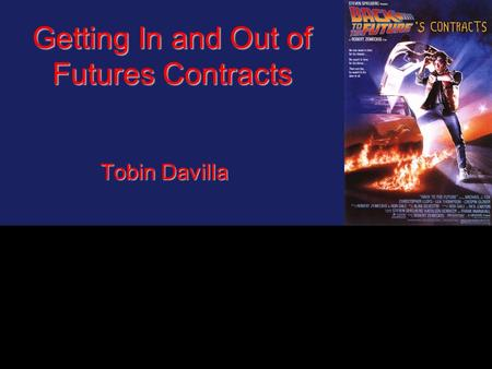 Getting In and Out of Futures Contracts Tobin Davilla.