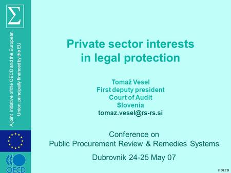 © OECD A joint initiative of the OECD and the European Union, principally financed by the EU Private sector interests in legal protection Tomaž Vesel First.