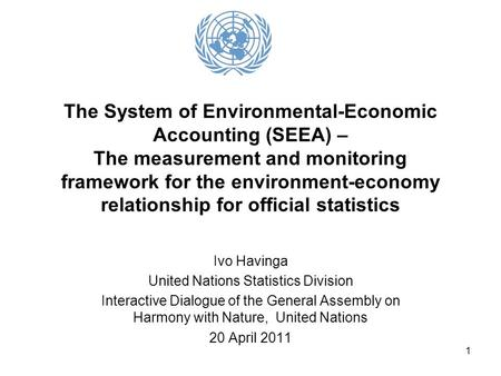 1 The System of Environmental-Economic Accounting (SEEA) – The measurement and monitoring framework for the environment-economy relationship for official.