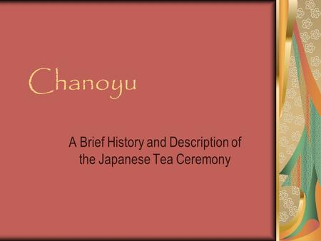 Chanoyu A Brief History and Description of the Japanese Tea Ceremony.