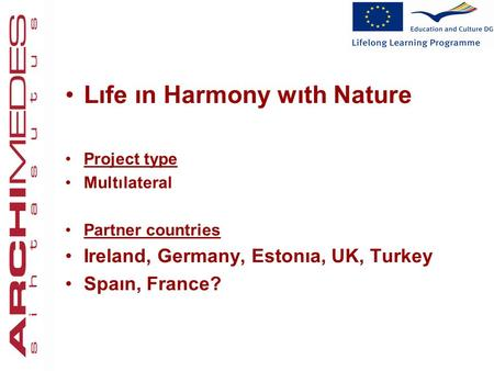 Lıfe ın Harmony wıth Nature Project type Multılateral Partner countries Ireland, Germany, Estonıa, UK, Turkey Spaın, France?