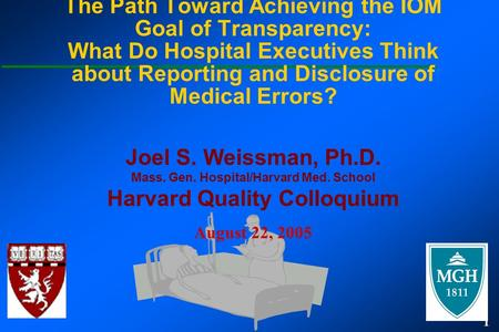 1 The Path Toward Achieving the IOM Goal of Transparency: What Do Hospital Executives Think about Reporting and Disclosure of Medical Errors? Joel S. Weissman,