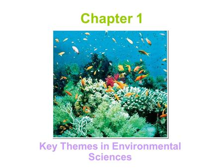 Chapter 1 Key Themes in Environmental Sciences Major Themes of Environmental Science Human population growth An urbanizing world Sustainability of our.