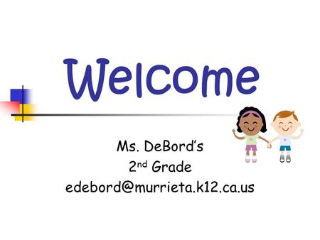 Welcome Ms. DeBord's 2 nd Grade