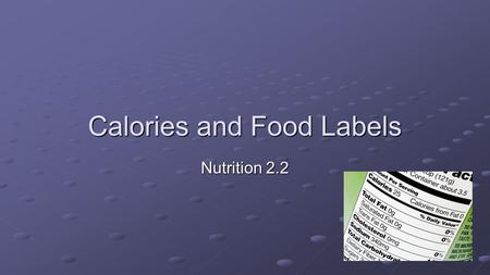 Calories and Food Labels Nutrition 2.2. Students will be able to define the key term calorie.Students will be able to define the key term calorie. Students.