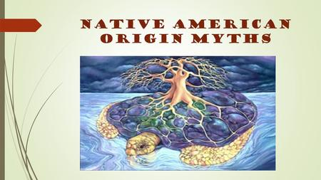 NATIVE AMERICAN ORIGIN MYTHS. Essential Question:  What is the relationship between place and literature?