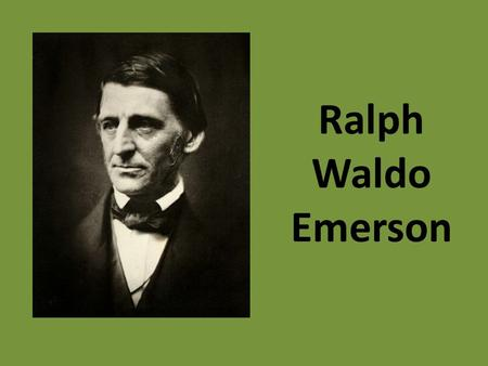 "Ralph Waldo Emerson. His Transcendentalist Ideals Non-conformity/Individualism Intuition – ""Trust thyself."" Man should be in natural harmony with nature,"
