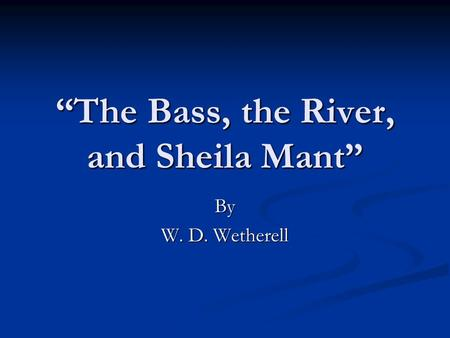 """The Bass, the River, and Sheila Mant"" By W. D. Wetherell."