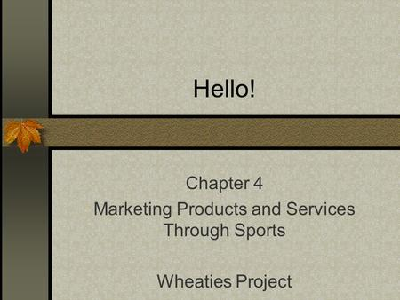 Hello! Chapter 4 Marketing Products and Services Through Sports Wheaties Project.
