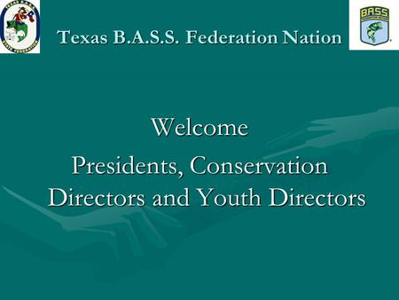 Texas B.A.S.S. Federation Nation Welcome Presidents, Conservation Directors and Youth Directors.