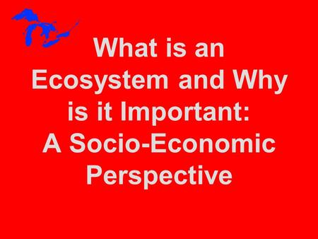 What is an Ecosystem and Why is it Important: A Socio-Economic Perspective.