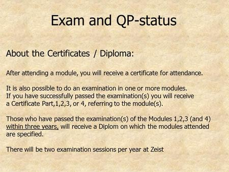 Exam and QP-status About the Certificates / Diploma: After attending a module, you will receive a certificate for attendance. It is also possible to do.