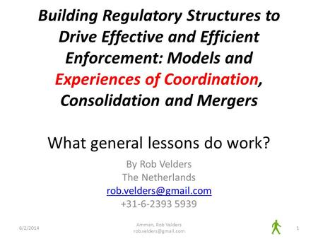 Building Regulatory Structures to Drive Effective and Efficient Enforcement: Models and Experiences of Coordination, Consolidation and Mergers What general.