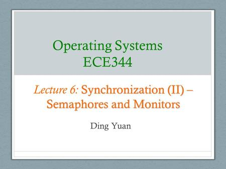 Lecture 6: Synchronization (II) – Semaphores and Monitors
