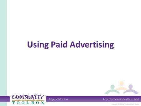 "Using Paid Advertising. What is advertising? Paid ""air time"" on radio or television, or page space in newspapers or magazines."