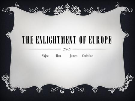 THE ENLIGHTMENT OF EUROPE Najee Ilan JamesChristian.