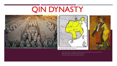 Qin Dynasty https://prezi.com/1ro3jaggxd1k/the-qin-dynasty-and-the-han-dynasty-comparison/ http://www.chinavoc.com/history/qin/bmy.htm http://www.history-of-china.com/qin-dynasty/