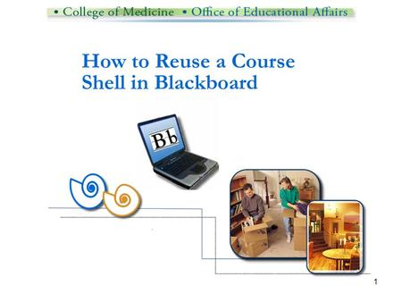 1. 2 What to learn and why If you develop and rebuild your Blackboard course shells semester after semester, you may wish you had a more efficient way.