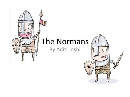 By Aditi Joshi The Normans. The Normans were people from Normandy and they are also descendants from the Vikings. Who were Normans?