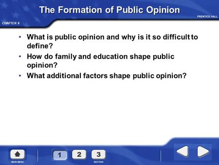 CHAPTER 8 The Formation of Public Opinion What is public opinion and why is it so difficult to define? How do family and education shape public opinion?