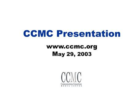 CCMC Presentation www.ccmc.org M ay 29, 2003. In-house publication, listserv Professional journals, e-mail chat rooms Business pages, back sections, Web.