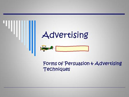 <strong>Advertising</strong> Forms of Persuasion & <strong>Advertising</strong> <strong>Techniques</strong>.