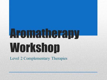 Aromatherapy Workshop Level 2 Complementary Therapies.