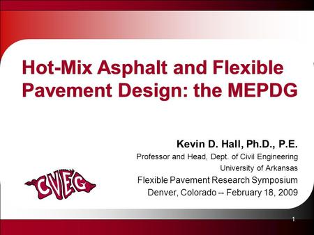 1 Hot-Mix Asphalt and Flexible Pavement Design: the MEPDG Kevin D. Hall, Ph.D., P.E. Professor and Head, Dept. of Civil Engineering University of Arkansas.