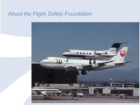 About the Flight Safety Foundation. Sample of Products 2 Conference Proceedings.
