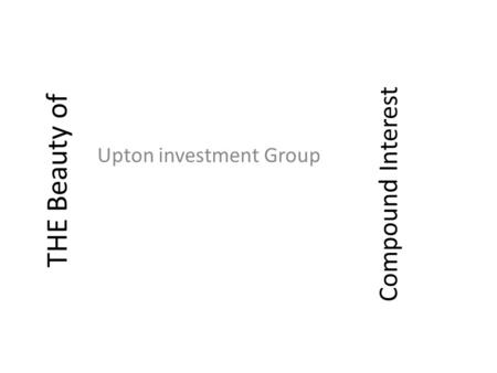 THE Beauty of Upton investment Group Compound Interest.