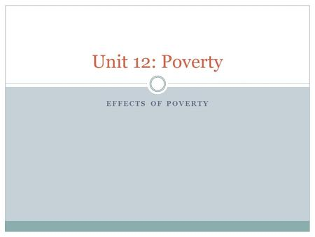 Unit 12: Poverty EFFECTS OF POVERTY. SECTION 2 UK POVERTY Learning Objectives Identify and analyse the effects of Poverty on 1. Individuals 2. Groups.