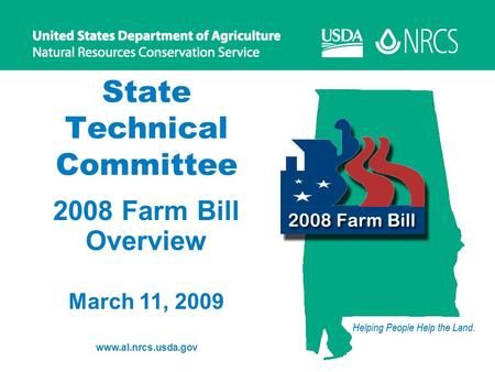 1 State Technical Committee 2008 Farm Bill Overview March 11, 2009 www.al.nrcs.usda.gov.