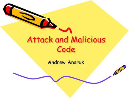 Attack and Malicious Code Andrew Anaruk. Security Threats Denial of Service (DoS) Attacks Spoofing Social Engineering Attacks on Encrypted Data Software.