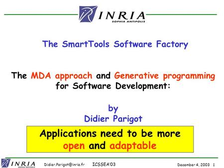 December 4, 2003 1 ICSSEA'03 The SmartTools Software Factory The MDA approach and Generative programming for Software Development: