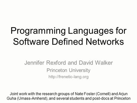 Programming Languages for Software Defined Networks Jennifer Rexford and David Walker Princeton University  Joint work with the.