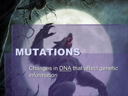 MUTATIONS Changes in DNA that affect genetic information.