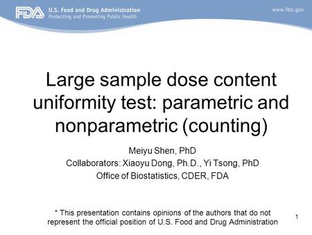 1 Large sample dose content uniformity test: parametric and nonparametric (counting) Meiyu Shen, PhD Collaborators: Xiaoyu Dong, Ph.D., Yi Tsong, PhD Office.