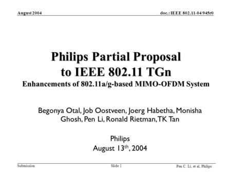 Doc.: IEEE 802.11-04/945r0 Submission August 2004 Pen C. Li, et al, Philips Slide 1 Begonya Otal, Job Oostveen, Joerg Habetha, Monisha Ghosh, Pen Li, Ronald.
