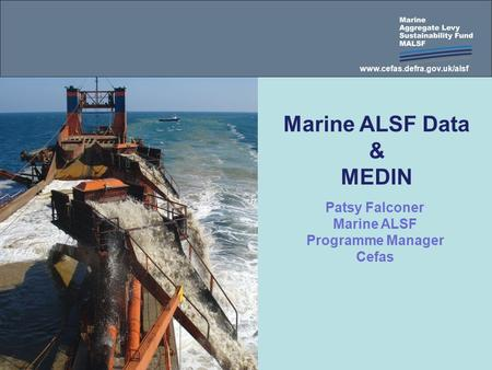 The Outer Thames Estuary Regional Environmental Characterisation MEPF Ref No: MEPF 08/P21 Patsy Falconer Marine ALSF Programme Manager Cefas Marine ALSF.
