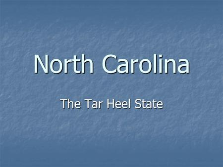 "North Carolina The Tar Heel State. Raleigh / Charlotte / Durham (part of the ""research triangle"")"