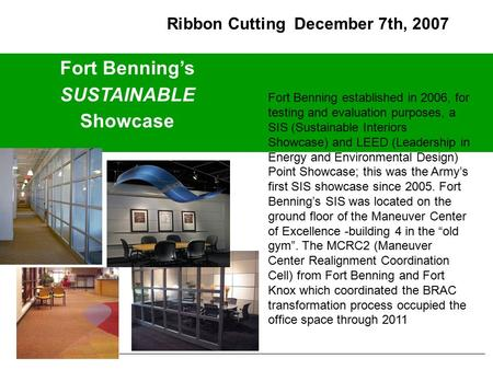 Fort Benning's SUSTAINABLE Showcase Ribbon Cutting December 7th, 2007 Fort Benning established in 2006, for testing and evaluation purposes, a SIS (Sustainable.