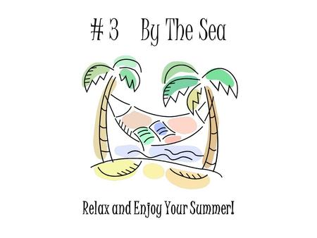 # 3 By The Sea Relax and Enjoy Your Summer!. Beach Party / Luau Umbrellas Palm Trees Grass Skirts Coconuts Tiki Huts Make Great Reading Stations!